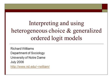 Interpreting and using heterogeneous choice & generalized ordered logit models Richard Williams Department of Sociology University of Notre Dame July 2006.