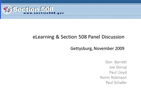 ELearning & Section 508 Panel Discussion Gettysburg, November 2009 Don Barrett Joe Gorup Paul Lloyd Norm Robinson Paul Schafer.