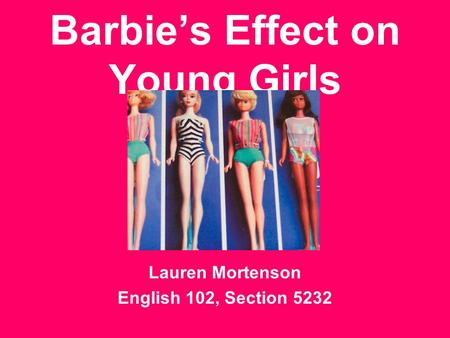 Barbie's Effect on Young Girls Lauren Mortenson English 102, Section 5232.