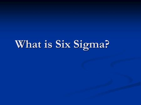 What is Six Sigma?.