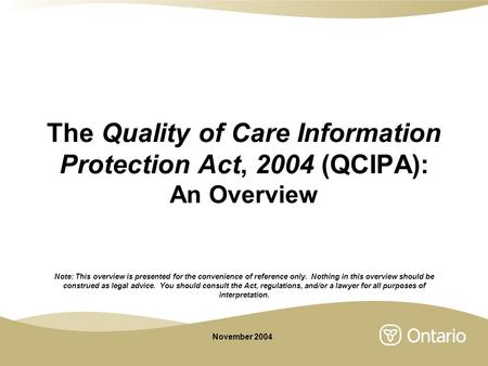 The Quality of Care Information Protection Act, 2004 (QCIPA): An Overview Note: This overview is presented for the convenience of reference only. Nothing.
