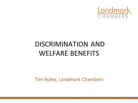 DISCRIMINATION AND WELFARE BENEFITS Tim Buley, Landmark Chambers.
