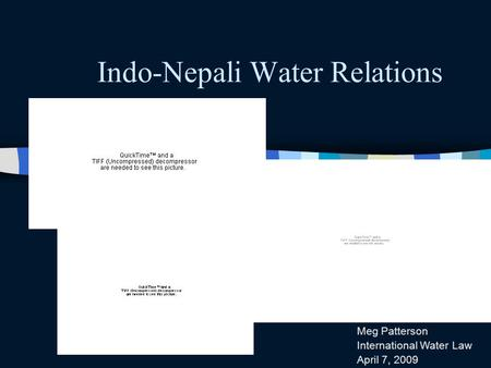 Indo-Nepali Water Relations Meg Patterson International Water Law April 7, 2009.