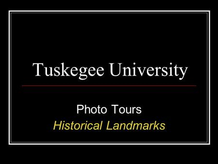 Tuskegee University Photo Tours Historical Landmarks.