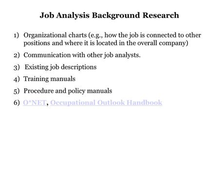 Job Analysis Background Research 1)Organizational charts (e.g., how the job is connected to other positions and where it is located in the overall company)