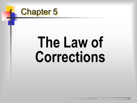Clear & Cole, American Corrections, 6 th Chapter 5 The Law of Corrections.
