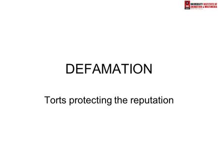 DEFAMATION Torts protecting the reputation. Traditional role of the courts Protection of individuals from the damage that can be caused to the reputation.