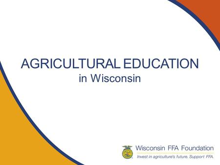 AGRICULTURAL EDUCATION in Wisconsin. Who we are Ag Ed is a school-based program that prepares youth for careers in agriculture Three components – Class,