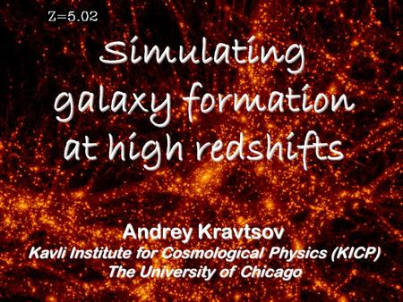 Andrey Kravtsov Kavli Institute for Cosmological Physics (KICP) The University of Chicago Simulating galaxy formation at high redshifts.