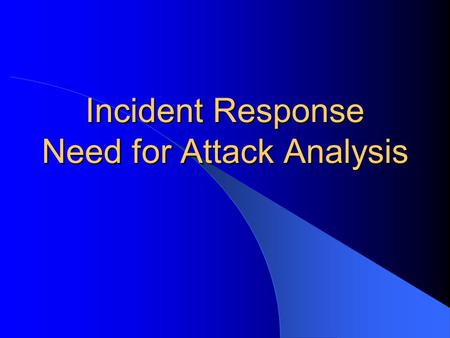 Incident Response Need for Attack Analysis. CSCE 727 - Farkas2 Reading List This class – Michael N. Schmitt, Computer Network Attack and the Use of Force.