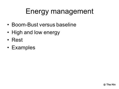 @ The Min Energy management Boom-Bust versus baseline High and low energy Rest Examples.