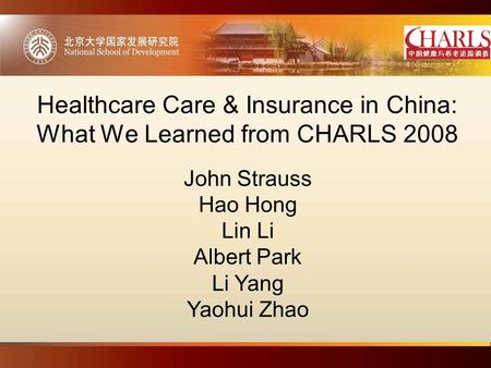 Healthcare Care & Insurance in China: What We Learned from CHARLS 2008 John Strauss Hao Hong Lin Li Albert Park Li Yang Yaohui Zhao.