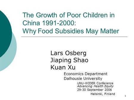 1 The Growth of Poor Children in China 1991-2000: Why Food Subsidies May Matter Lars Osberg Jiaping Shao Kuan Xu Economics Department Dalhousie University.