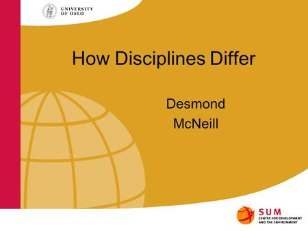 How Disciplines Differ Desmond McNeill. Levels of ambition Multi-disciplinary: autonomy of the different disciplines; does not lead to changes in the.