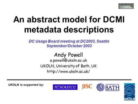An abstract model for DCMI metadata descriptions Andy Powell UKOLN, University of Bath, UK  UKOLN is supported.
