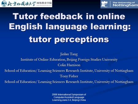 2006 International Symposium of Computer Assisted Language Learning,June 2-4, Beijing China Tutor feedback in online English language learning: tutor perceptions.