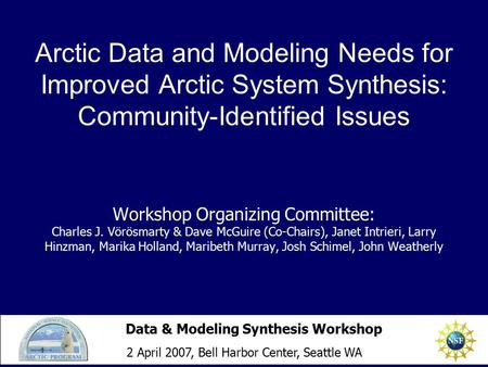 Arctic Data and Modeling Needs for Improved Arctic System Synthesis: Community-Identified Issues Workshop Organizing Committee: Charles J. Vörösmarty &