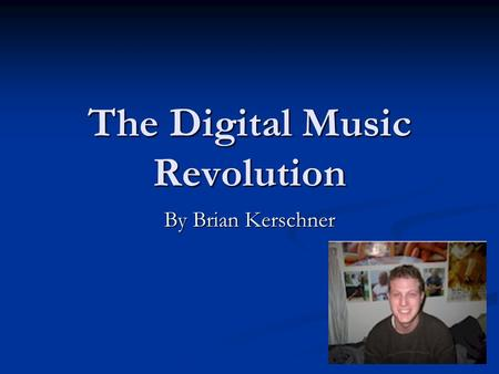 The Digital Music Revolution By Brian Kerschner. The MP3 The MP3 owes its incredible popularity to one basic fact, it puts music into manageable files.