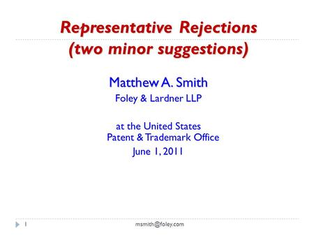 Representative Rejections (two minor suggestions) Matthew A. Smith Foley & Lardner LLP at the United States Patent & Trademark Office.