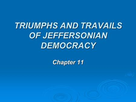 TRIUMPHS AND TRAVAILS OF JEFFERSONIAN DEMOCRACY