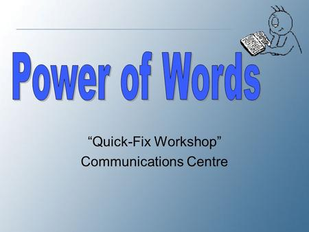 """Quick-Fix Workshop"" Communications Centre. We are committing Verbicide! (killing words) Read the following five excerpts from David Orr's article, ""Verbicide"""