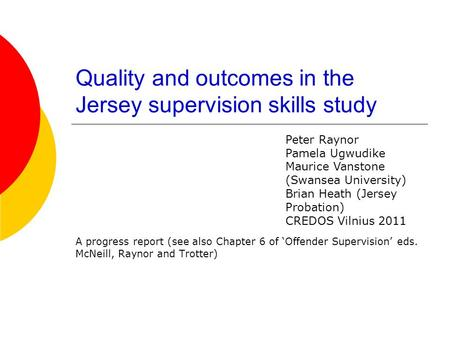 Quality and outcomes in the Jersey supervision skills study A progress report (see also Chapter 6 of 'Offender Supervision' eds. McNeill, Raynor and Trotter)