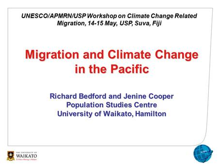 Migration and Climate Change in the Pacific Richard Bedford and Jenine Cooper Population Studies Centre University of Waikato, Hamilton UNESCO/APMRN/USP.
