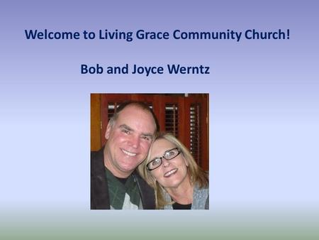 Welcome to Living Grace Community Church! Bob and Joyce Werntz.