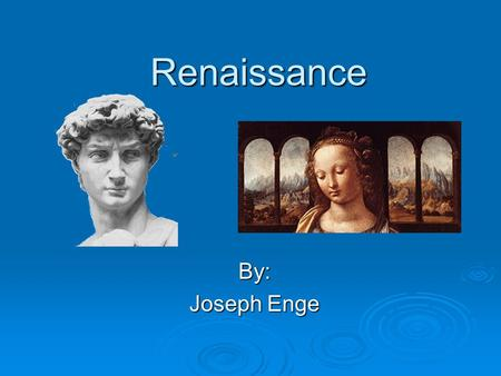 Renaissance By: Joseph Enge. I.The Renaissance was the period that followed (brought Europe out of) the Middle Ages. It was a time of renewed interest.