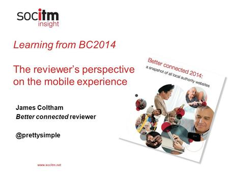 Learning from BC2014 The reviewer's perspective on the mobile experience James Coltham Better connected