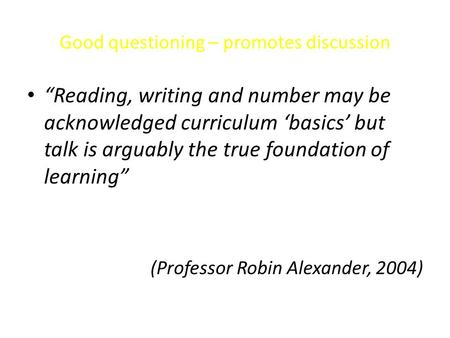"Good questioning – promotes discussion ""Reading, writing and number may be acknowledged curriculum 'basics' but talk is arguably the true foundation of."