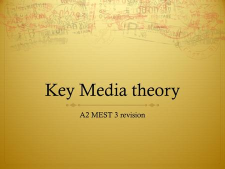 Key Media theory A2 MEST 3 revision.
