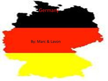 Germany By: Marc & Lavon Germany By: Marc & Lavon.