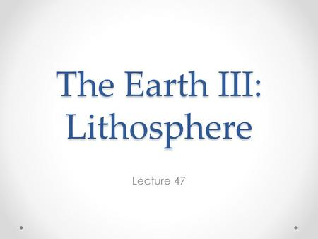 The Earth III: Lithosphere Lecture 47. Basalts from the Lithosphere The lithosphere is the part of the Earth through which heat is conducted rather than.