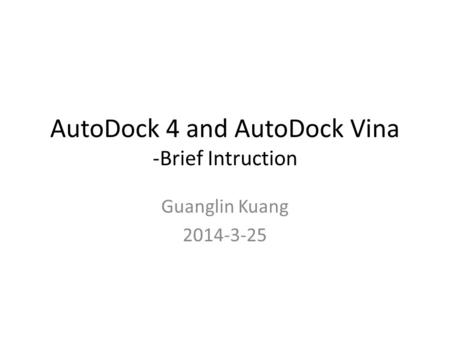 AutoDock 4 and AutoDock Vina -Brief Intruction