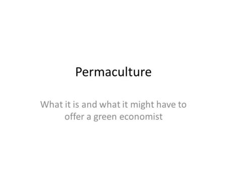 Permaculture What it is and what it might have to offer a green economist.