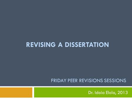 REVISING A DISSERTATION FRIDAY PEER REVISIONS SESSIONS Dr. Idoia Elola, 2013.