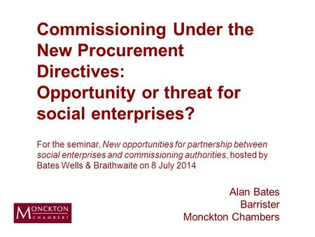 Commissioning Under the New Procurement Directives: Opportunity or threat for social enterprises? For the seminar, New opportunities for partnership between.