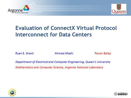 Evaluation of ConnectX Virtual Protocol Interconnect for Data Centers Ryan E. GrantAhmad Afsahi Pavan Balaji Department of Electrical and Computer Engineering,