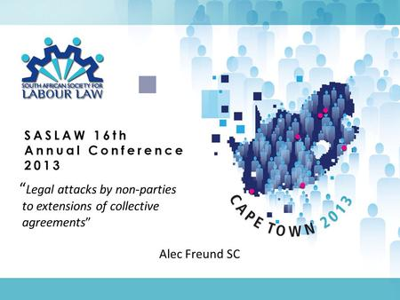 """ Legal attacks by non-parties to extensions of collective agreements"" Alec Freund SC."