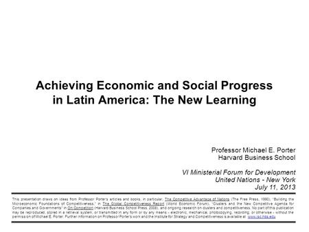 Achieving Economic and Social Progress in Latin America: The New Learning FINAL, JULY 11, 2013 AT 2:40 PM Length: 50 minutes presentation + 30 minutes.
