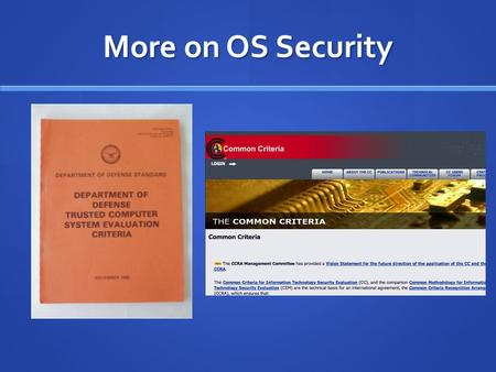 More on OS Security. Operating System: Recap  each layer of code needs measures in place to provide appropriate security services  each layer is vulnerable.