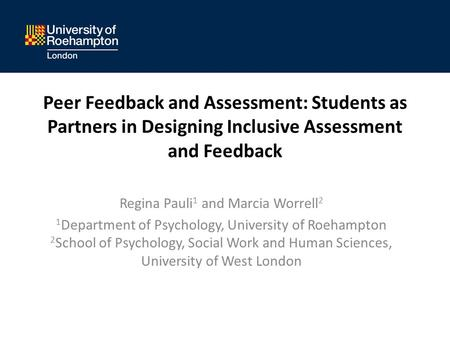Peer Feedback and Assessment: Students as Partners in Designing Inclusive Assessment and Feedback Regina Pauli 1 and Marcia Worrell 2 1 Department of Psychology,