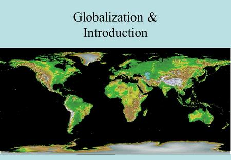 Globalization & Introduction. Three dimensions of globalization Economic Globalization increasing cross-border trade in goods, services and financial.