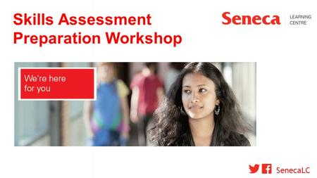 Skills Assessment Preparation Workshop SenecaLC. 300 words or more, 5 paragraph Original or unique thesis Strong topic sentences that refer to thesis.