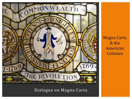 Dialogue on Magna Carta Magna Carta & the American Colonies.