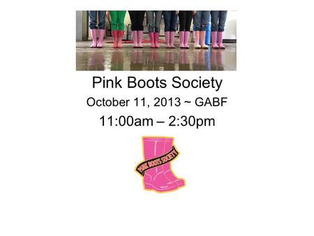 Pink Boots Society October 11, 2013 ~ GABF 11:00am – 2:30pm.
