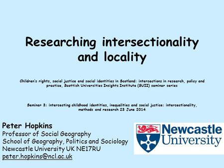 Researching intersectionality and locality Children's rights, social justice and social identities in Scotland: intersections in research, policy and practice,