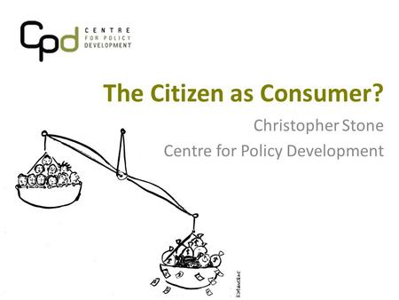 The Citizen as Consumer? Christopher Stone Centre for Policy Development.