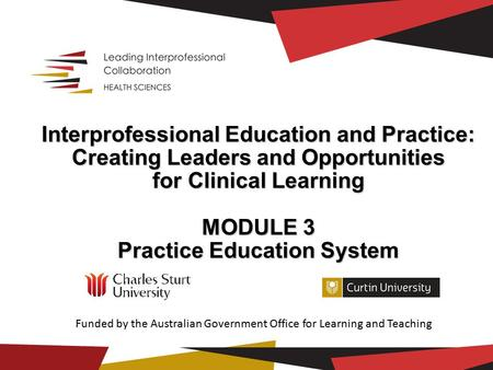 Interprofessional Education and Practice: Creating Leaders and Opportunities for Clinical Learning MODULE 3 Practice Education System Practice Education.
